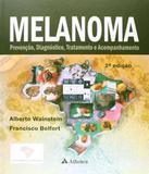Melanoma - Prevencao, Diagnostico, Tratamento E Acompanhamento - 02 Ed - Atheneu