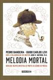 Melodia mortal - sherlock holmes investiga as mortes de gênios da música - Fábrica 231