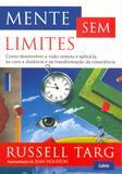 Mente Sem Limites - Como Desenvolver A Visão Remota E Aplicá-La Na Cura A Distância E Na Transformação Da Consciência.