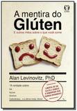 Mentira do gluten, a: e outros mitos sobre o que v - Citadel
