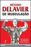 Método Delavier de Musculação - Manole