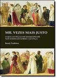 Mil Vezes Mais Justo: O Que as Peças de Shakespeare nos Ensinam Sobre a Justiça - Wmf martins fontes