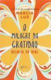 Milagre da Gratidao, O - Desafio de 90 Dias - Novo século