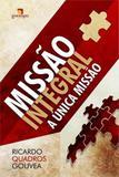 Missao integral - a unica missao - Garimpo editorial