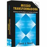 Missão Transformadora - David J. Bosch - Sinodal