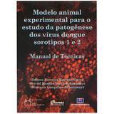 Modelo Animal Experimental Para o Estudo da Patogênese Dos Vírus Dengue Sorotipos 1 e 2 - Interciência