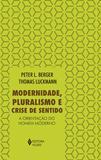 Modernidade, pluralismo e crise de sentido - A orientação do homem moderno