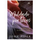 Moldado por Deus - John Piper - Vida nova