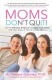 Moms Don't Quit! - Dr. yanina gomez