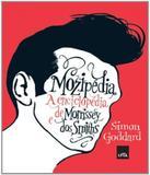 Mozipedia - Enciclopedia De Morrissey E Dos Smiths - Leya brasil