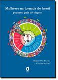 Mulheres na Jornada do Herói: Pequeno Guia de Viagem - Agora - grupo summus