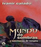 Mundo De Sombras - O Nascimento Do Vampiro - Galera record
