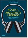 Música, Máquinas e Humanos: Os Djs no Cenário da Música Eletrônica - Apicuri editora
