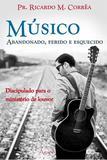 Músico Abandonado, Ferido e Esquecido - Editora ágape