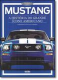 Mustang: A História do Grande Ícone Americano - Escala editora