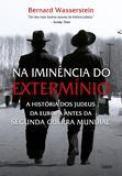Na Iminência do Extermínio - A História Dos Judeus Da Europa Antes Da Segunda Guerra Mundial
