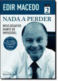 Nada a Perder: Meus Desafios Diante do Impossível - Livro 2 - Planeta do brasil - grupo planeta
