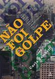 Não foi golpe - Os bastidores da luta nas ruas pelo impeachment de Dilma