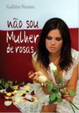 Nao Sou Mulher De Rosas / Nunes - Ed leitura