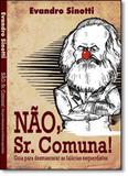 Não, Sr. Comuna!: Guia Para Desmascarar As Falácias Esquerdistas - Evandro sinotti
