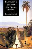 Natureza e cultura no Brasil (1870-1922) - Alameda