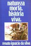 Natureza Morta Historia Viva - Renato ignacio