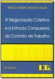 Negociação Coletiva e a Extinção Compulsória do Contrato de Trabalho - Ltr editora