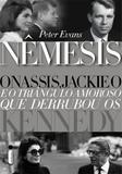 Nêmesis - Onassis, Jackie O e o triângulo amoroso que derrubou os Kennedy