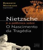 Nietzsche E A Polemica Sobre O Nascimento Da Tragedia - Zahar