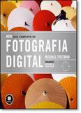Novo Guia Completo de Fotografia Digital - Bookman - grupo a