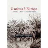 O adeus à Europa - A América Latina e a Grande Guerra (Argentina e Brasil, 1914-1939)