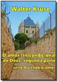 O amor (in)condicional de deus: segunda parte - Autor independente