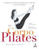 O corpo pilates - Um guia para fortalecimento, alongamento e tonificação sem o uso de máquinas