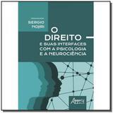 O Direito e Suas Interfaces com a Psicologia e a Neurociência - Appris editora