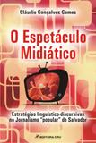 O Espetáculo Midiático - Estratégias Linguístico-Discursivas no Jornalismo Popular de Salvador - Crv