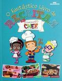 O fantástico livro de receitas dos pequenos chefs - Editora melhoramentos