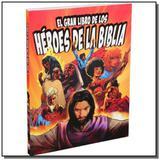 O Grande Livro dos Heróis da Bíblia/ El Gran Libro de los Héroes de la Biblia (Capa Brochura) - Sbb
