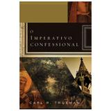O Imperativo Confessional - Carl Trueman - Monergismo