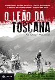 O Leão da Toscana - A emocionante história do ciclista campeão que desafiou os nazistas na Segunda Guerra e inspirou uma nação