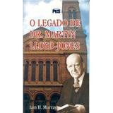 O Legado de D. M. Lloyd-Jones - Iain H. Murray - Editora pes