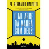 O milagre da manhã com Deus - Pe. Reginaldo Manzotti - Petra