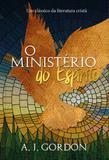 O ministério do espirito - Um clássico da literatura cristã