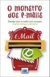 O Monstro dos E-Mails-Gestão dos E-Mails Com Sucesso - Lidel