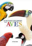 O Mundo Colorido das Aves - Hp publicaçoes