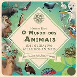 O mundo dos animais : Um interativo atlas dos animais