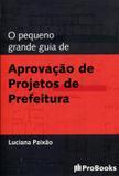 O Pequeno Grande Guia de Aprovação de Projetos de Prefeitura - Probooks