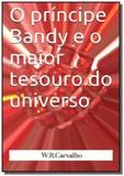 O principe bandy e o maior tesouro do universo - Autor independente