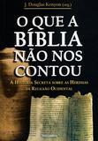 O Que a Bíblia Não Nos Contou - A História Secreta Sobre As Heresias Da Religião Ocidental