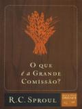 O Que é a Grande Comissão - Série Questões Cruciais - Volume 20 - Fiel editora