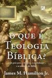 O que é teologia bíblica - Editora fiel